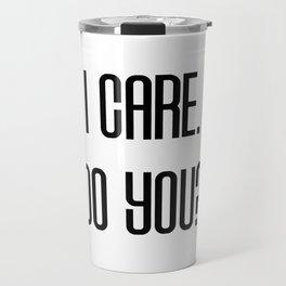 I Care. Do You? Travel Mug