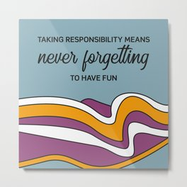 Taking responsibility means Metal Print