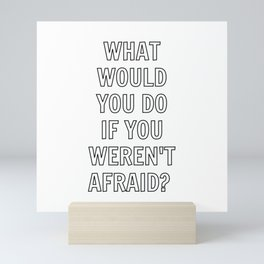 What would you do if you weren't afraid? Motivational quote Mini Art Print