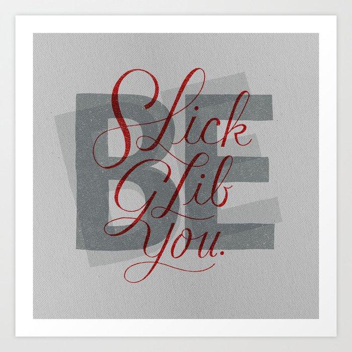 Slick, Glib, You Art Print