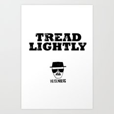 Breaking Bad - Tread Lightly - Heisenberg Art Print