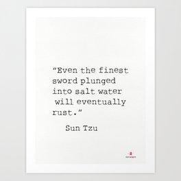 """Even the finest sword plunged into salt water will eventually rust."" Sun Tzu Art Print"