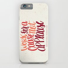 Work For A Cause, Not Applause iPhone 6s Slim Case