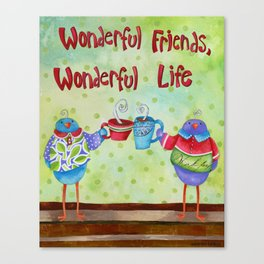 Wonderful Friends Wonderful Life Canvas Print