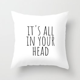 Its all in your head Throw Pillow