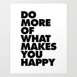 Do More of What Makes You Happy black and white typography quote poster canvas wall art home decor Art Print