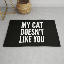 MY CAT DOESN'T LIKE YOU (Black & White) Rug