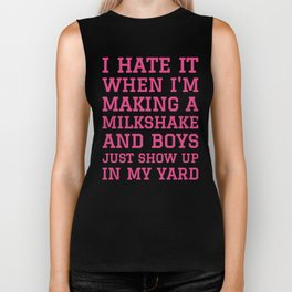 I HATE IT WHEN I'M MAKING A MILKSHAKE AND BOYS JUST SHOW UP IN MY YARD (Strawberry Pink) Biker Tank