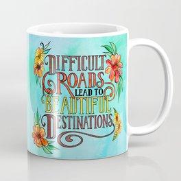 Difficult Roads Lead to Beautiful Destinations Coffee Mug
