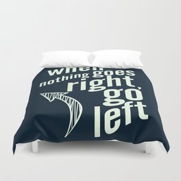 When nothing goes right, go left, inspiration, motivation quote, typography, life, humor, fun, love Duvet Cover