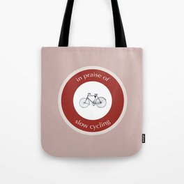 In Praise Of Slow Cycling Tote Bag