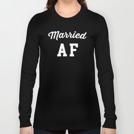 Married AF Funny Quote Long Sleeve T-shirt