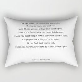 We can make the best or the worst of it. F. Scott Fitzgerald quote Rectangular Pillow