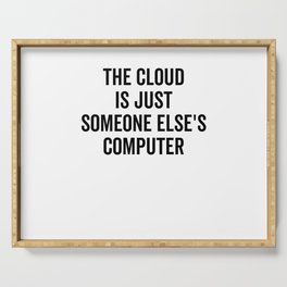 The Cloud Is Just Someone Else's Computer Serving Tray