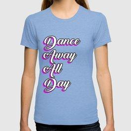 Dance Away All Day Ballet Dance Ballerina Dancer Pink T-shirt