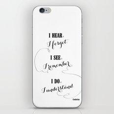 I hear and I forget iPhone & iPod Skin