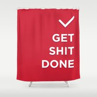 get shit done Shower Curtains featuring Get Shit Done by broookln
