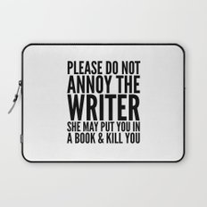 Please do not annoy the writer. She may put you in a book and kill you. Laptop Sleeve