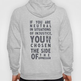 If you are neutral in situations of injustice, Desmond Tutu quote, civil rights, peace, freedom Hoody