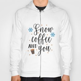 Snow coffee and you Hoody