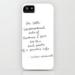 The little unremembered acts of kindness & love are the best parts of a person's life iPhone Case