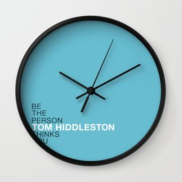 Be the person Tom Hiddleston thinks you are Wall Clock
