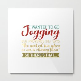 i wanted to go jogging but proverbs Metal Print