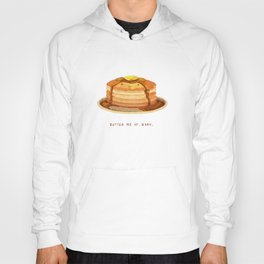 Butter me up, baby! Hoody