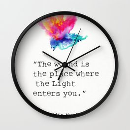 """The wound is the place where the Light enters you."" Wall Clock"