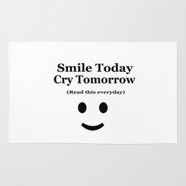 Smile Today Cry Tomorrow (Read this everyday) Rug