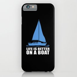 Life Is Better On A Boat Sailing Skipper iPhone Case