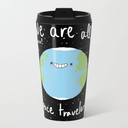 If You Think About It, We Are All Space Travelers Metal Travel Mug