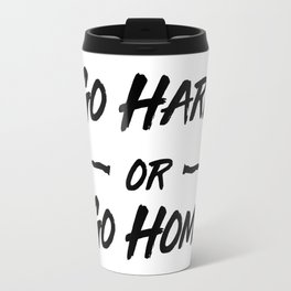Go hard or Go Home Travel Mug