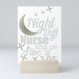 Nursing Night Shift Nurse Keep 'em Alive 'til 705 Medical Professional Mini Art Print
