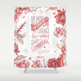 SO MUCH OF LOVE IS CHANCE Shower Curtain
