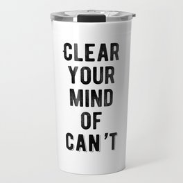 Inspirational - Clear Your Mind Of Can't Travel Mug