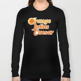 Orange Julius Caesar Long Sleeve T-shirt