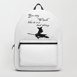 """You say """"Witch"""" like it's a bad thing. Backpack"""
