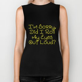 I'm Sorry, Did I Roll My Eyes Out Loud?   Very Funny And Super Cute Gift Idea Design Biker Tank