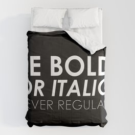 Be Bold Or Italic, Never Regular Comforters