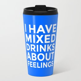 I HAVE MIXED DRINKS ABOUT FEELINGS (Blue) Travel Mug