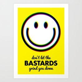 Don't let the bastards grind you down Art Print