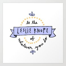 Be the Leslie Knope of Whatever You Do Art Print