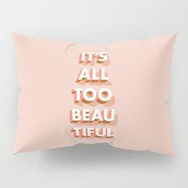 It's All Too Beautiful Pillow Sham
