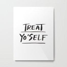 TREAT YO'SELF Metal Print