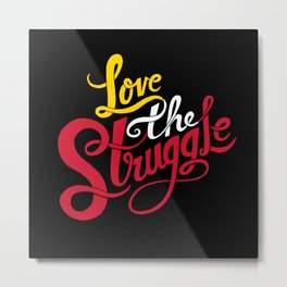 Love The Struggle Metal Print