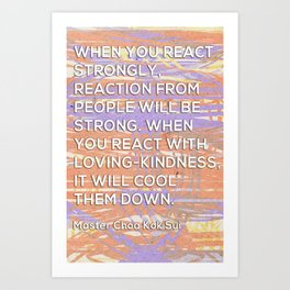 React with Loving-Kindness Art Print