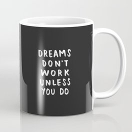 Dreams Don't Work Unless You Do - Black & White Typography 01 Coffee Mug