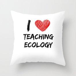 I Love Teaching Ecology Throw Pillow