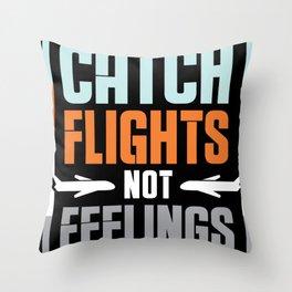 Catch flights not feelings Throw Pillow